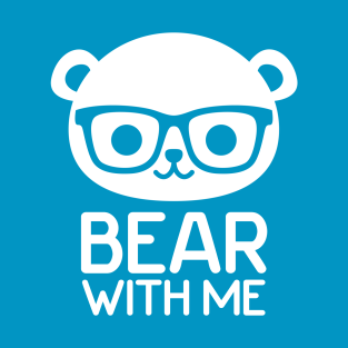 Bear With Me t-shirts
