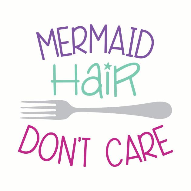 23b2b4299 Mermaid Hair, Don't Care - Mermaid Hair Dont Care - T-Shirt | TeePublic