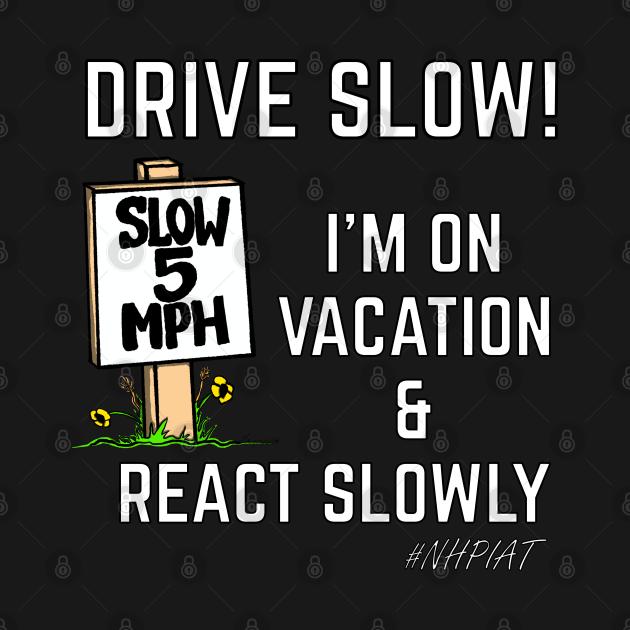 NHPIAT DRIVE SLOW! On Vacation & React Slowly #NHPIAT