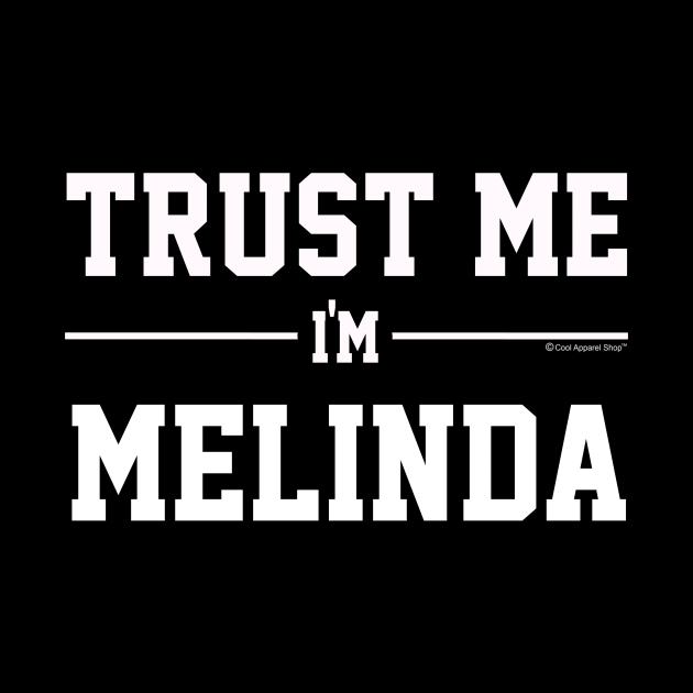 Trust Me Im MELINDA. Cool Gift Idea For Friends