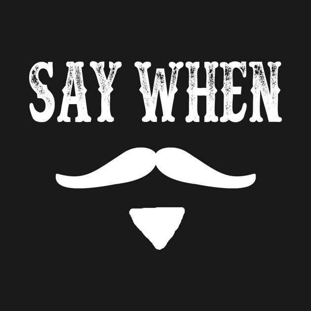 Tombstone Quote - Say When