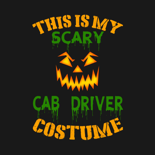 This Is My Scary Cab Driver Costume
