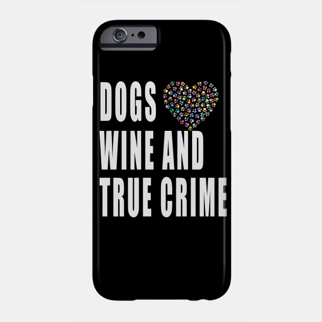 Dogs Wine And True Crime Phone Case