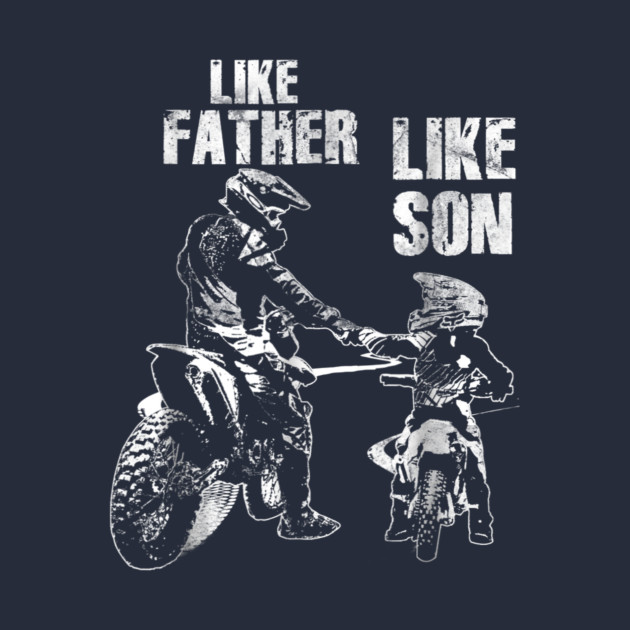 Like Father Like Son Motocross Amp Dirt Bike Fathe Like Father
