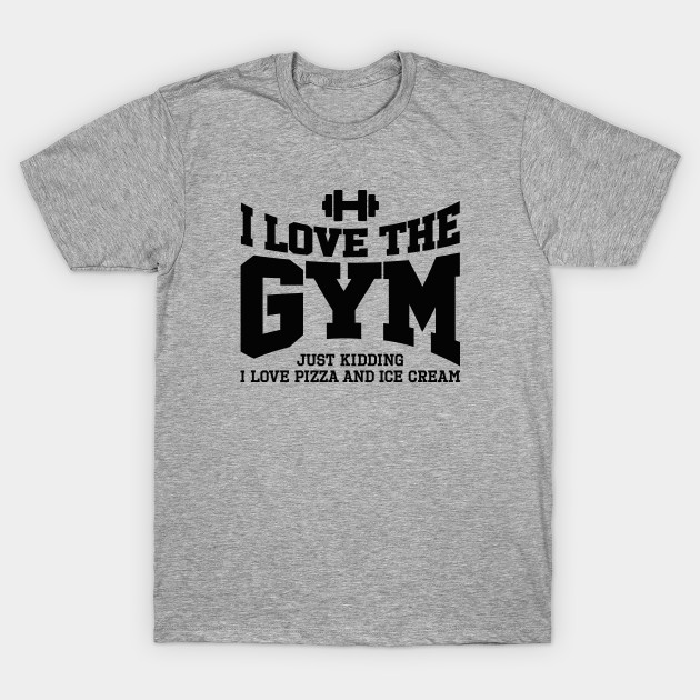 I love the gym. Just kidding, I love pizza and ...