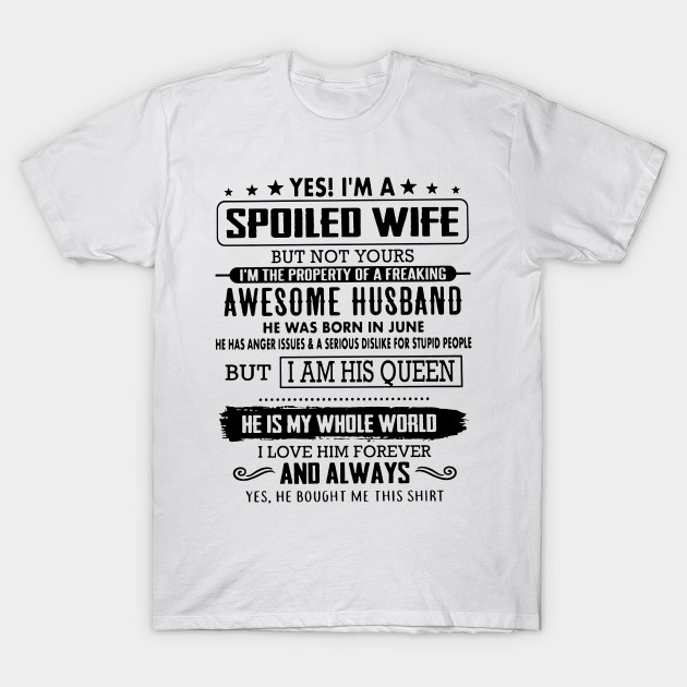 196a8fdc Yes I'm A Spoiled Wife Of A Freaking Awesome Husband - Yes Im A ...