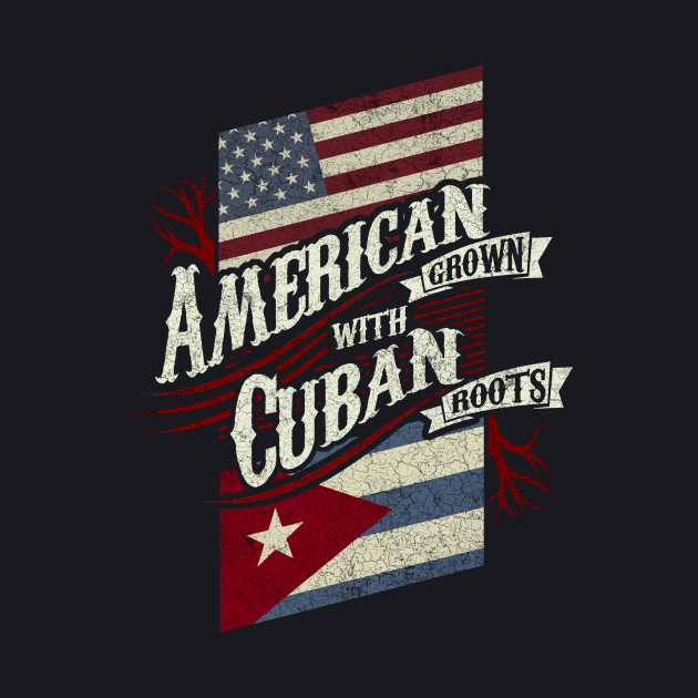American Grown with Cuban Roots