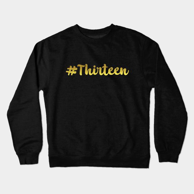 13th Birthday Hashtag Gold Cursive Teenage Girl Gift T Shirt Crewneck Sweatshirt