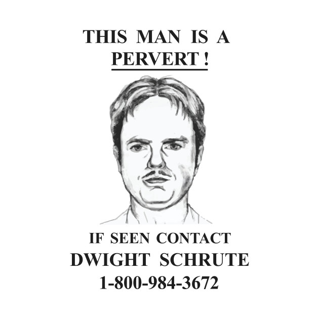 This Man Is A Pervert - Contact Dwight Schrute