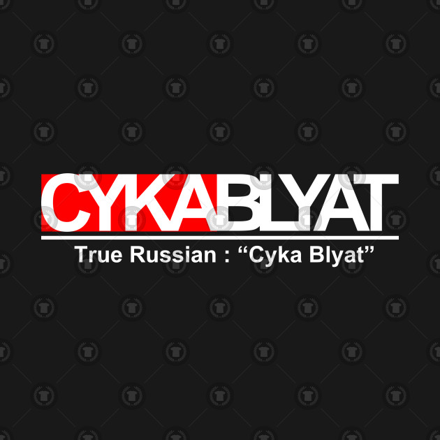 True Russian : Cyka Blyat