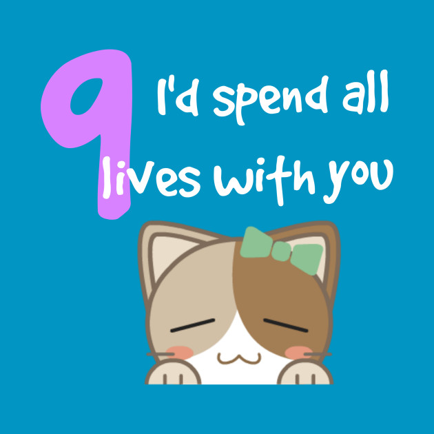 I'd Spend 9 Lives with You