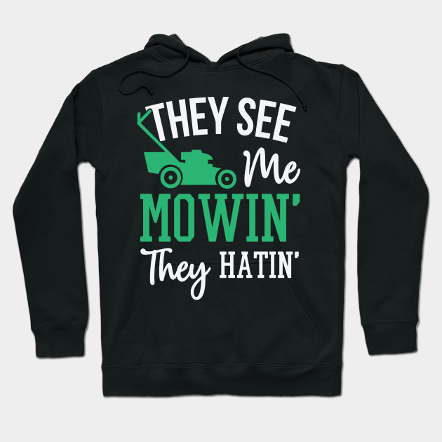 451b53a9b They See Me Mowin They Hatin Funny Lawn Mowing Gardening Yardwork Gift  Hoodie