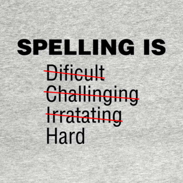 Spelling is Dificult, Challinging, Irratating, Hard Misspelling