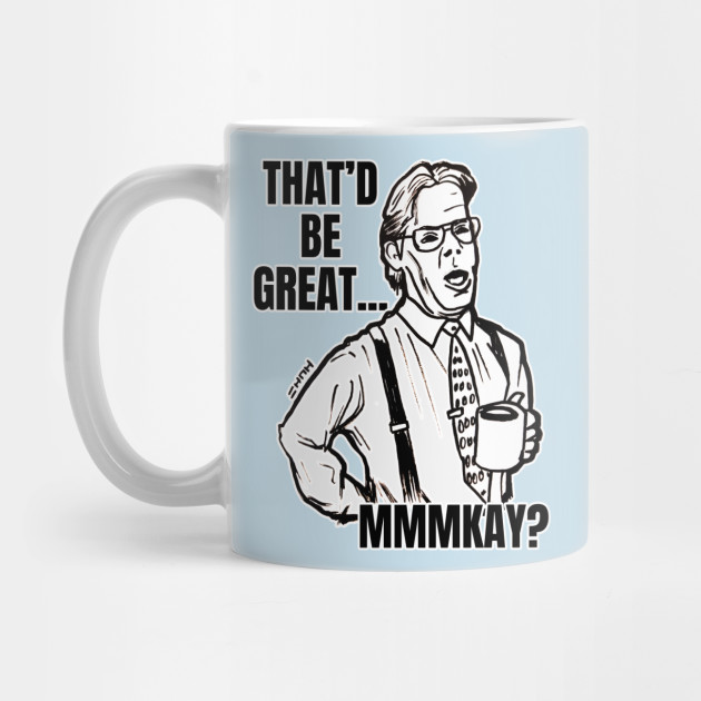Office Space Boss Quote Meme Office Space Mug Teepublic