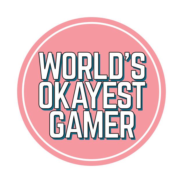 Worlds Okayest Gamer