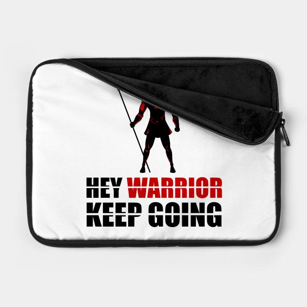 Hey warrior keep going