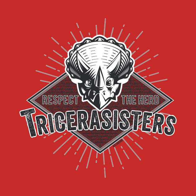 TRICERASISTERS: RESPECT THE HERD!