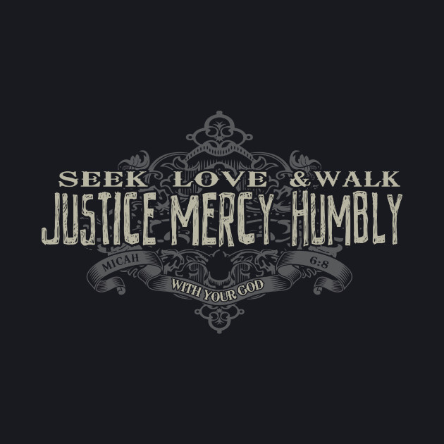 Seek Justice, Love Mercy, Walk Humbly