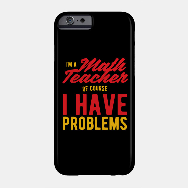 Math Teacher Best Funny Math Saying Phone Case