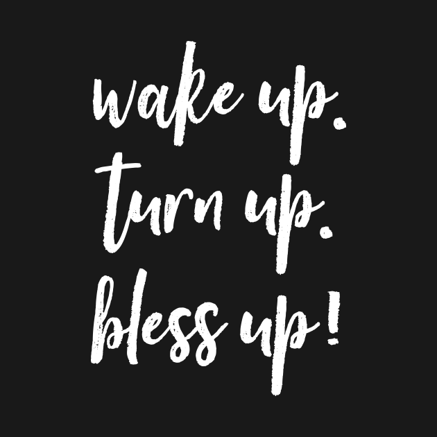 Wake Up, Turn Up, Bless Up