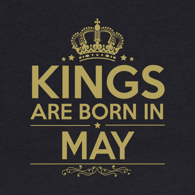 KINGS ARE BORN IN MAY
