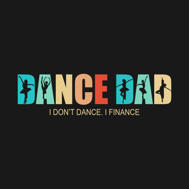 Happy Fathers Day Dance Dad I Dont Dance I Finance Vintage