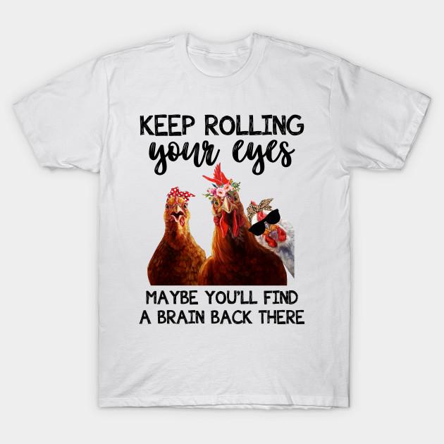 0aac8003 Keep Rolling Your Eyes Funny Chicken T-shirt Farmer Gift Shirt T-Shirt