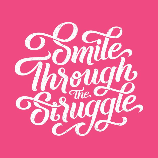 Smile through the struggle (white)