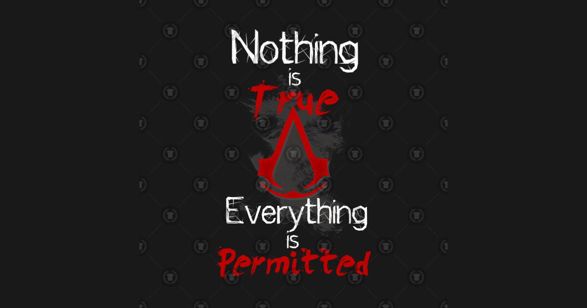 Nothing Is True Everything Is Permitted By Rejadx