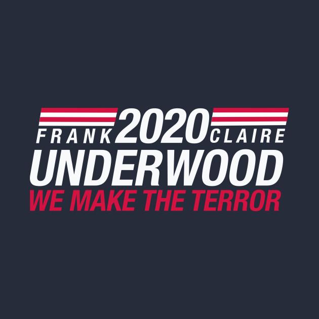 Frank Underwood & Claire Underwood 2020 - We Make the Terror