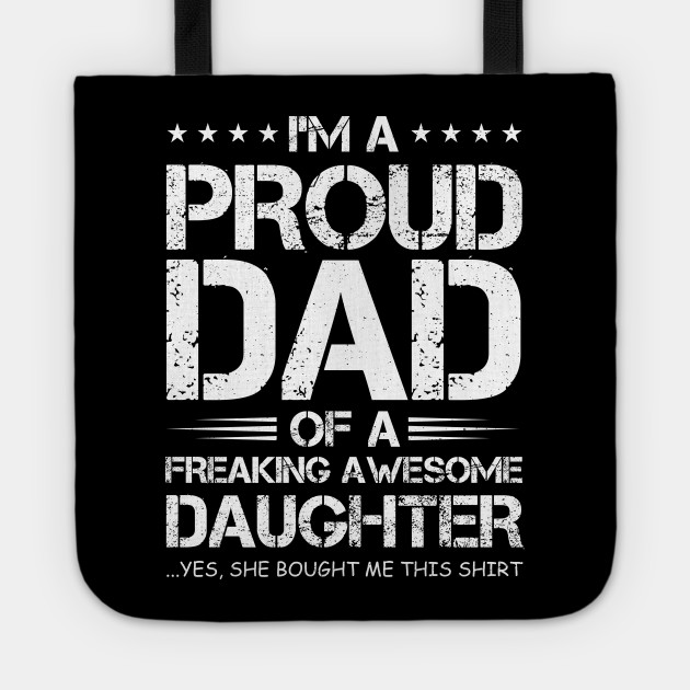 98092ab3 I'm a proud dad of a freaking awesome daughter - Im A Proud Dad Of A ...