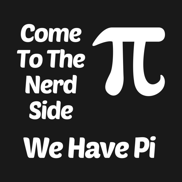11874f4b Come To The Nerd Side We Have Pi (3.14) Funny - Math Humor Gifts - T ...