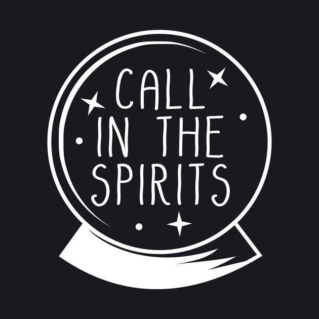 Call in the Spirits