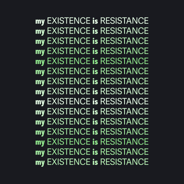 My Existence Is Resistance (Light Green)