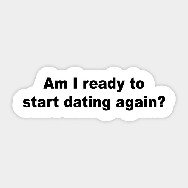 how do i start dating again