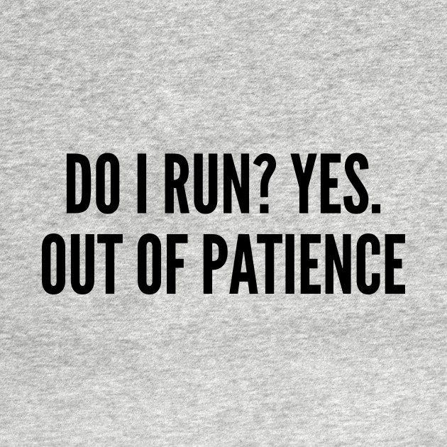 Sarcastic - Do I Run Yes Out Of Patience - Funny Joke ...