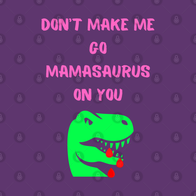 Don't Make Me Go Mamasaurus On You From Heinessight Hot Lady Pink Background