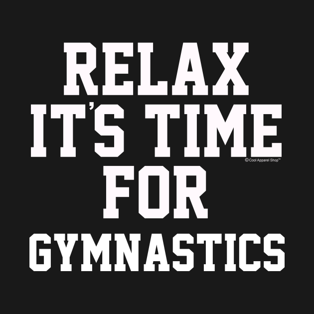 Relax Its Time For Gymnastics. Fun Gift Idea
