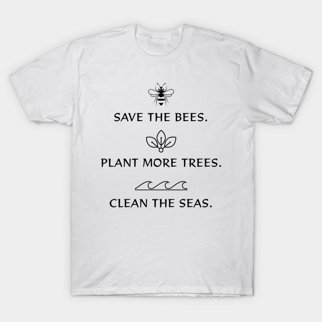 bc25b778f Save The Bees Plant more trees Clean the seas - Save The Bees - T ...