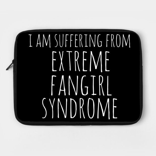 extreme fangirl syndrome