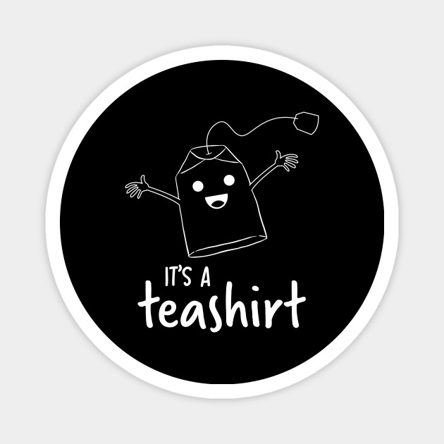 It's a teashirt Shirt Funny Tea Lover Girl Woman
