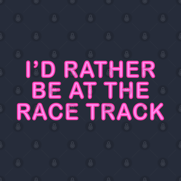 I'd Rather Be At The Race Track