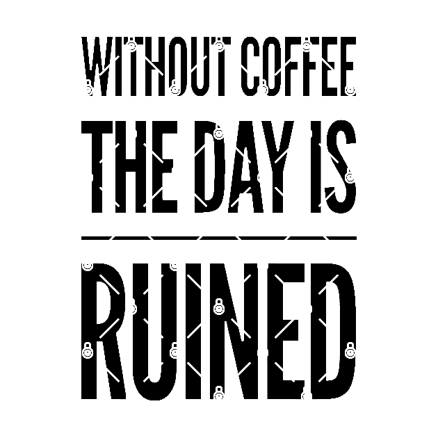 Without Coffee The Day Is Ruined Quote Coffee Sayings And Quotes Pegatina Teepublic Mx