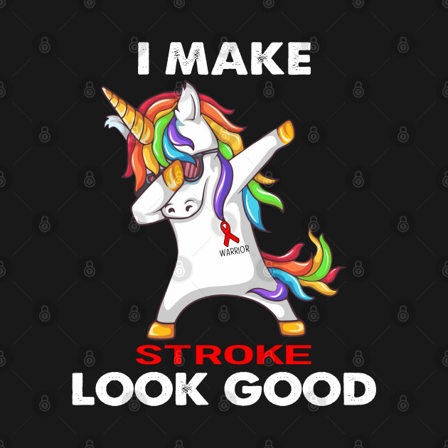 I Make Stroke Look Good Support Stroke Warrior Gifts