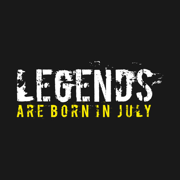 Legends Are Born In July Sentence Quote Text July Hoodie Teepublic