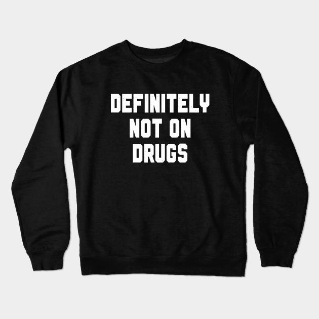 1263b05f Definitely Not On Drugs - Trippy - Crewneck Sweatshirt | TeePublic