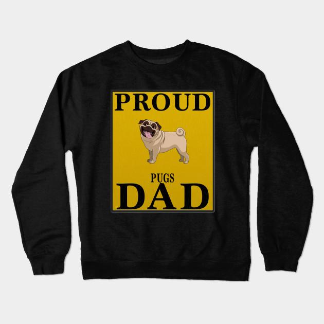 2409b001 Proud Pugs Dad Gift For Pugs Lover - Pugs - Crewneck Sweatshirt ...