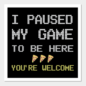 2c0690ed035 I Paused My Game To Be Here You re Welcome T-Shirt Posters and Art