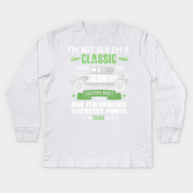 Funny 70th Birthday T Shirt Im Not Old A Classic 1948 Kids Long Sleeve