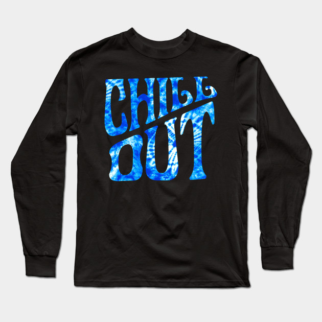 Chill Out Tie Dye Long Sleeve T-Shirt